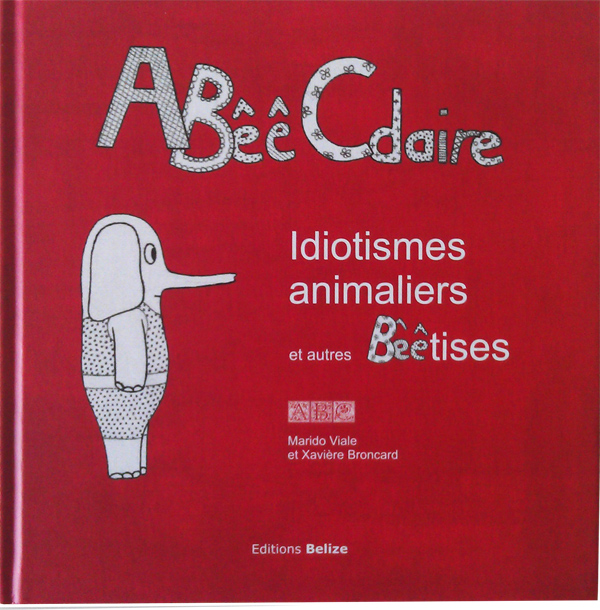 ABêêCdaire idiotismes animaliers et autres Bêêtises